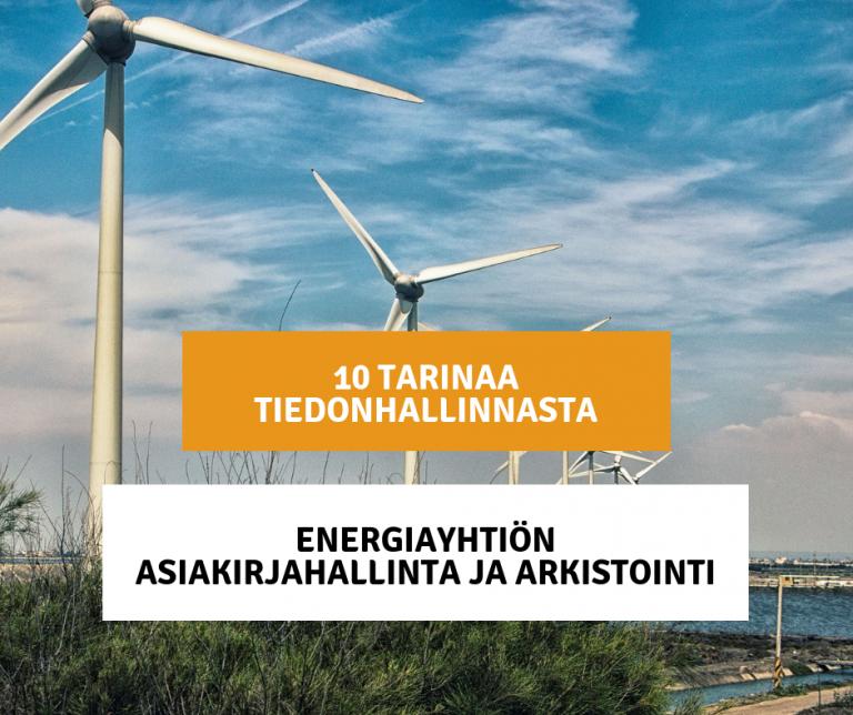 10 tarinaa tiedonhallinnasta - Osa 6: Energiayhtiön asiakirjahallinta ja arkistointi