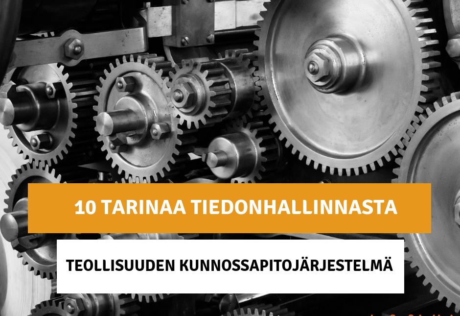 10 tarinaa tiedonhallinnasta - Osa 9: Teollisuuden kunnossapitojärjestelmä